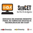 Semana do Ensino Remoto para as Ciências Exatas e Tecnológicas do CCET - SERCET 2020